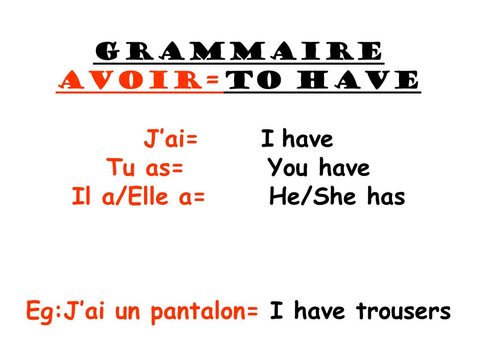 Eg:J'ai un pantalon= I have trousers