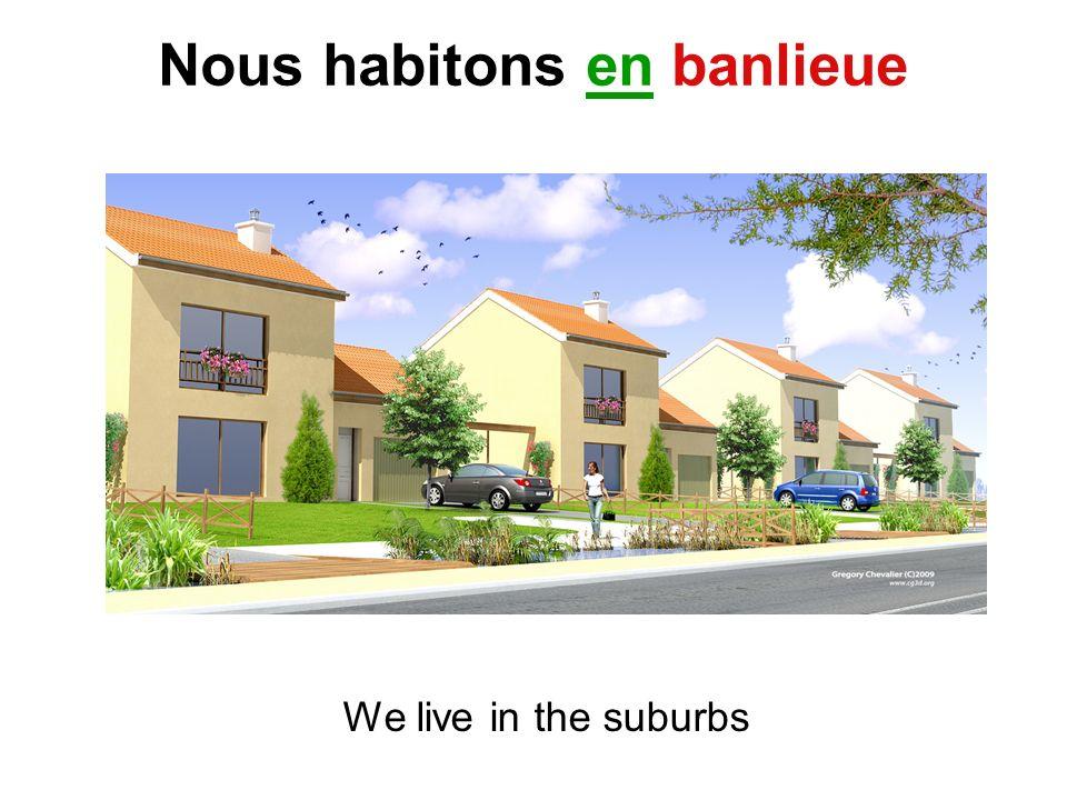 Nous habitons en banlieue