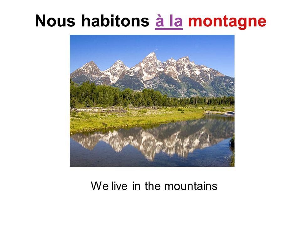 Nous habitons à la montagne