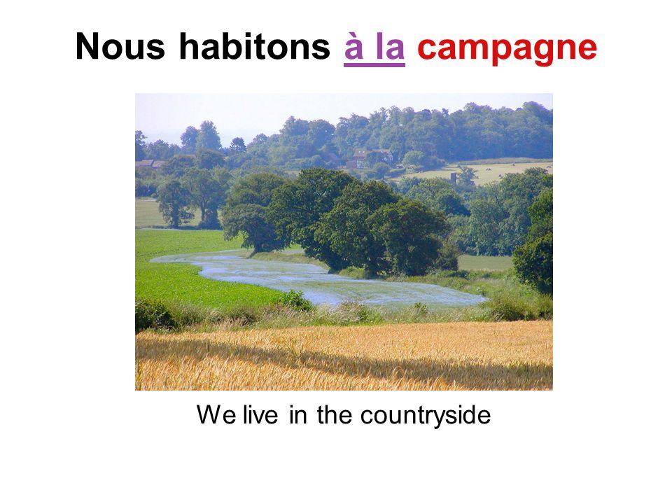 Nous habitons à la campagne
