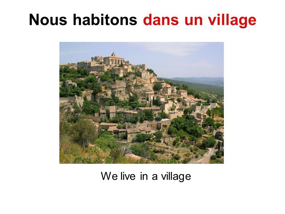 Nous habitons dans un village