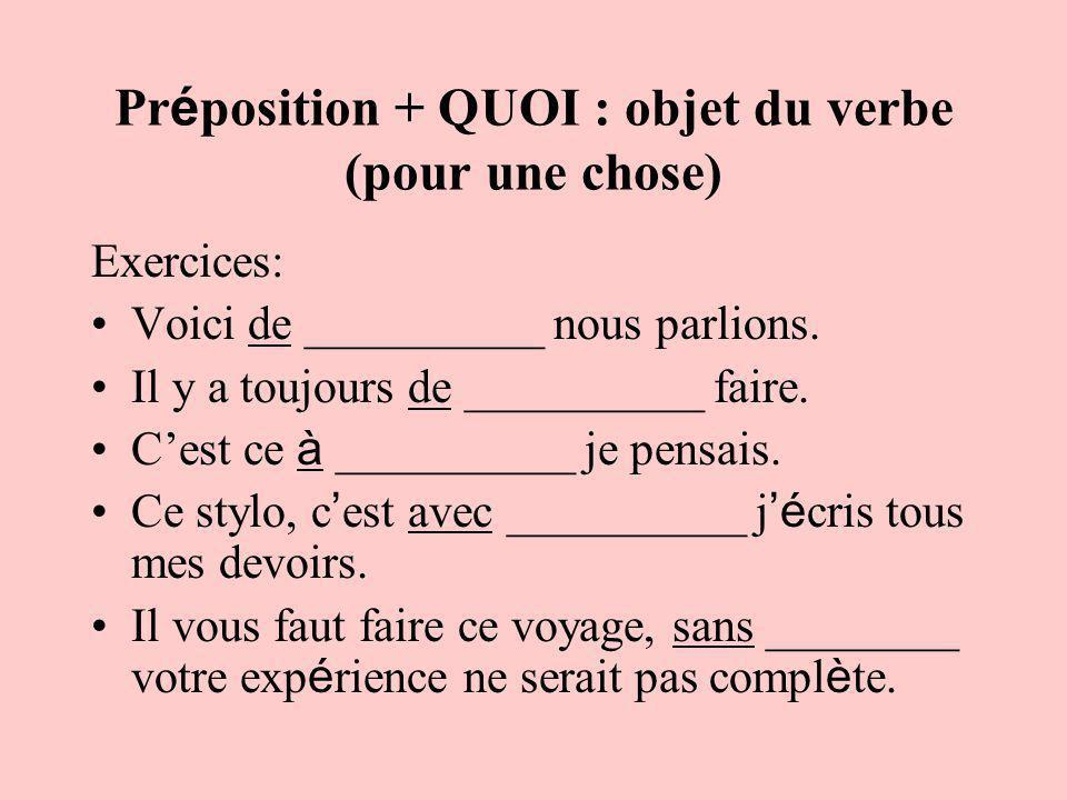 Préposition + QUOI : objet du verbe (pour une chose)