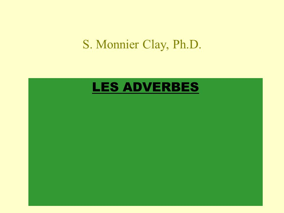 S. Monnier Clay, Ph.D. LES ADVERBES