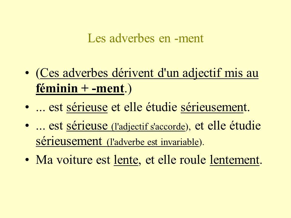 Les adverbes en -ment (Ces adverbes dérivent d un adjectif mis au féminin + -ment.) ... est sérieuse et elle étudie sérieusement.