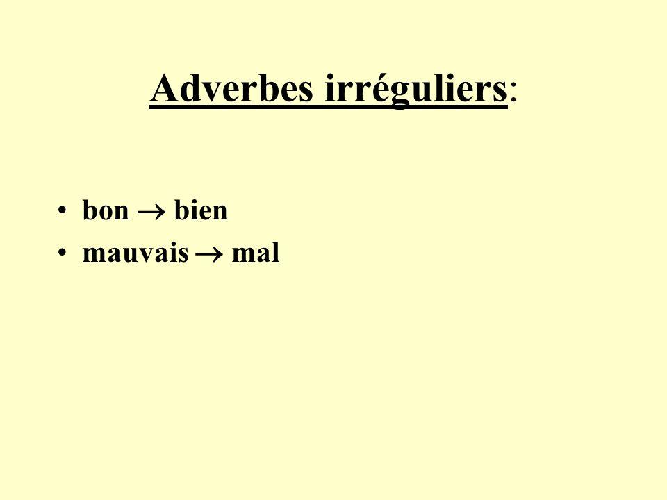 Adverbes irréguliers: