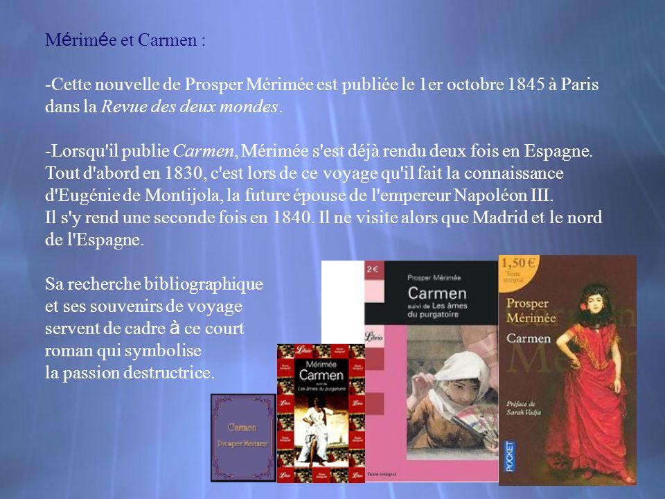 Mérimée et Carmen : -Cette nouvelle de Prosper Mérimée est publiée le 1er octobre 1845 à Paris. dans la Revue des deux mondes.