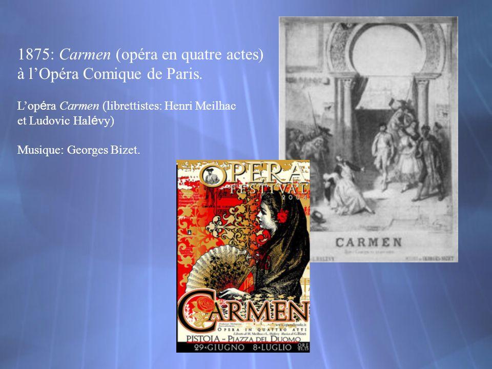 1875: Carmen (opéra en quatre actes) à l'Opéra Comique de Paris.