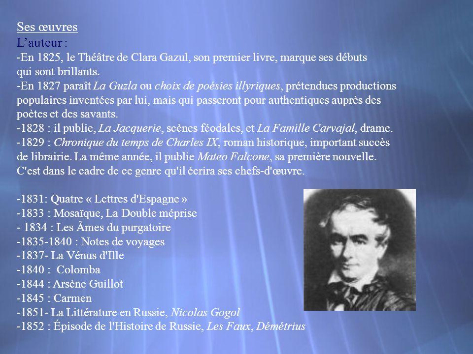 Ses œuvres L'auteur : -En 1825, le Théâtre de Clara Gazul, son premier livre, marque ses débuts