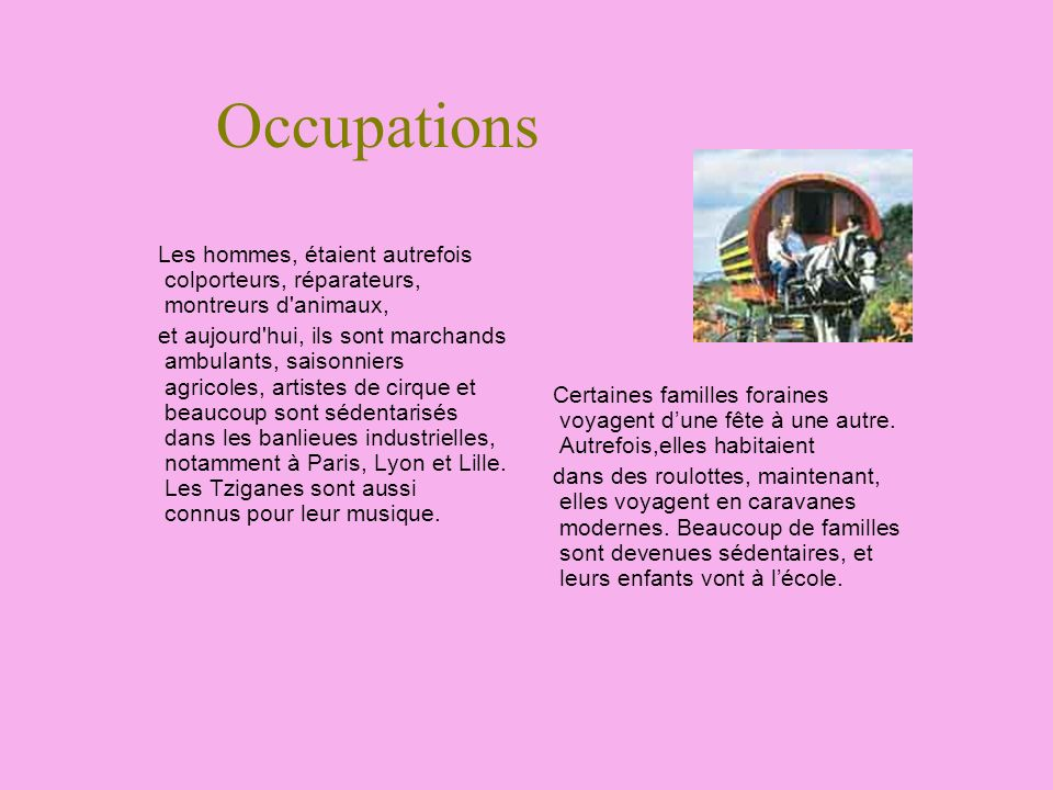 Occupations Les hommes, étaient autrefois colporteurs, réparateurs, montreurs d animaux,