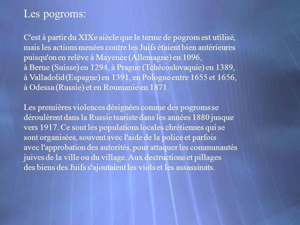 Les pogroms: C est à partir du XIXe siècle que le terme de pogrom est utilisé, mais les actions menées contre les Juifs étaient bien antérieures.