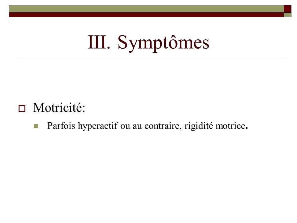 III. Symptômes Motricité: