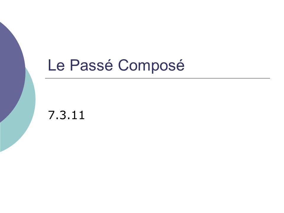 Le Passé Composé 7.3.11