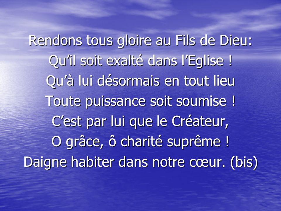 Rendons tous gloire au Fils de Dieu: Qu'il soit exalté dans l'Eglise !