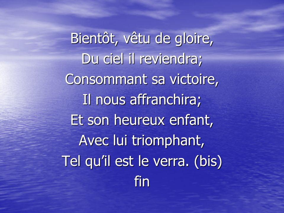 Consommant sa victoire, Il nous affranchira; Et son heureux enfant,
