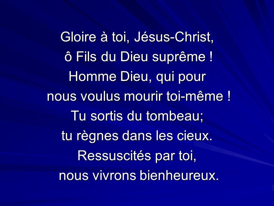 Gloire à toi, Jésus-Christ, ô Fils du Dieu suprême !