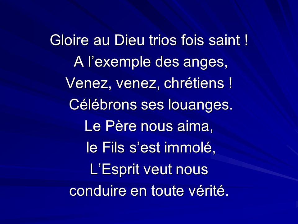 Gloire au Dieu trios fois saint ! A l'exemple des anges,