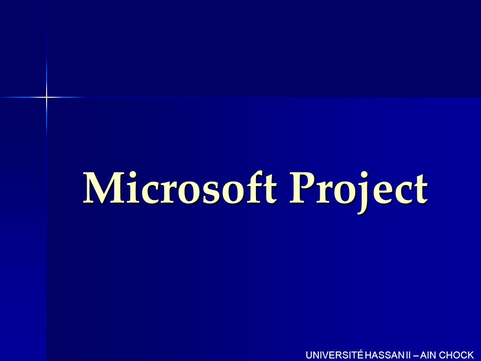 Microsoft Project UNIVERSITÉ HASSAN II – AIN CHOCK