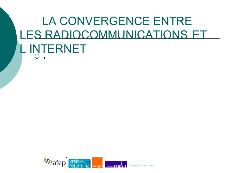 LA CONVERGENCE ENTRE LES RADIOCOMMUNICATIONS ET L INTERNET