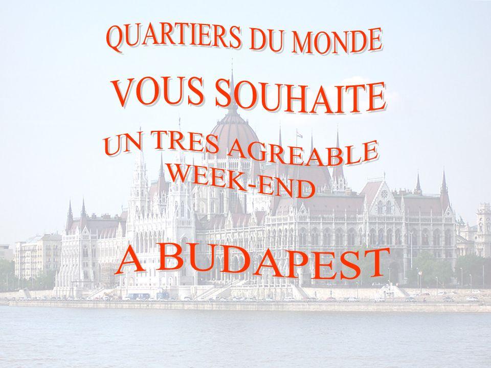 QUARTIERS DU MONDE VOUS SOUHAITE UN TRES AGREABLE WEEK-END A BUDAPEST