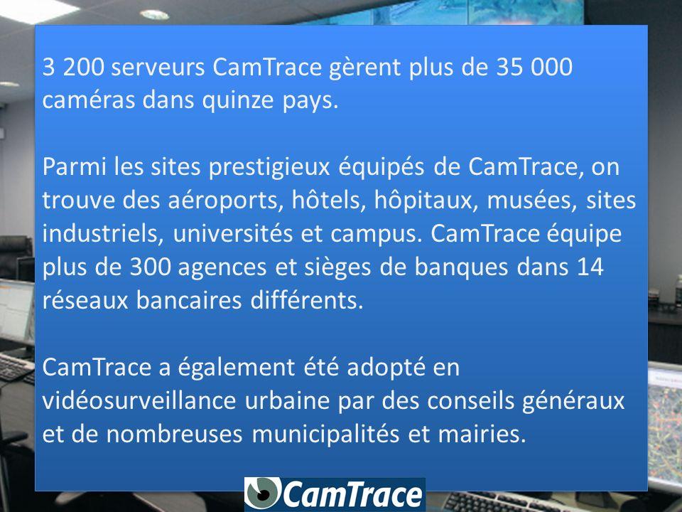 3 200 serveurs CamTrace gèrent plus de 35 000 caméras dans quinze pays.