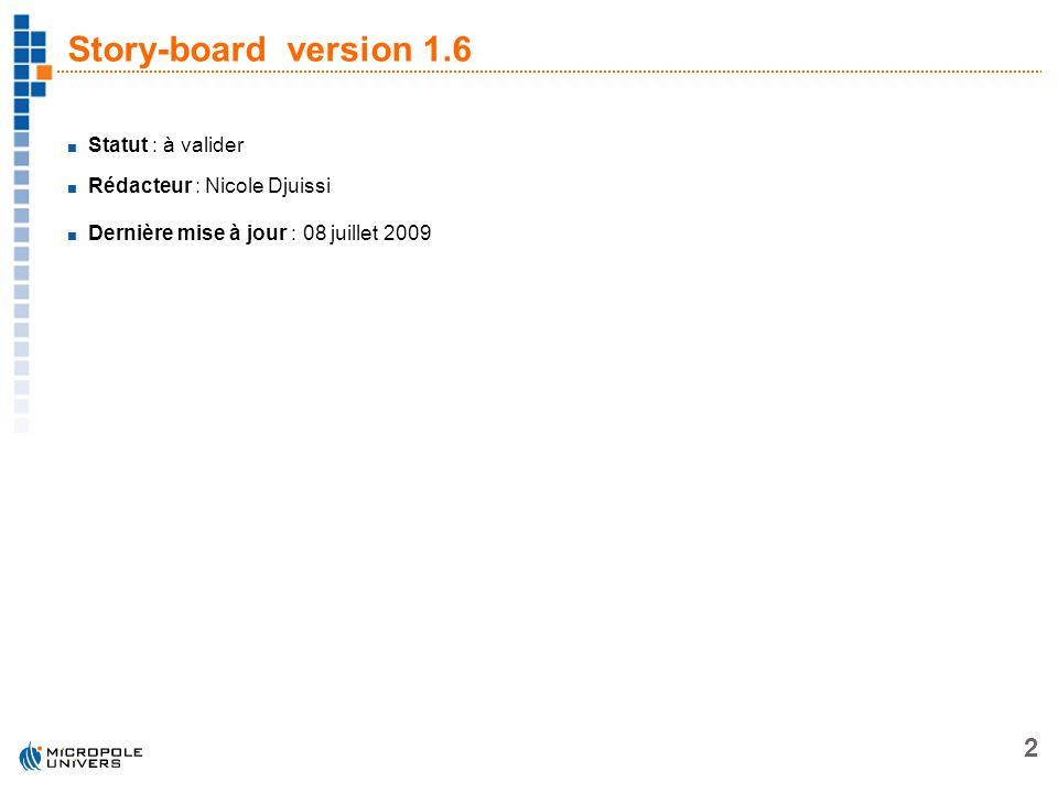 Story-board version 1.6 Statut : à valider Rédacteur : Nicole Djuissi