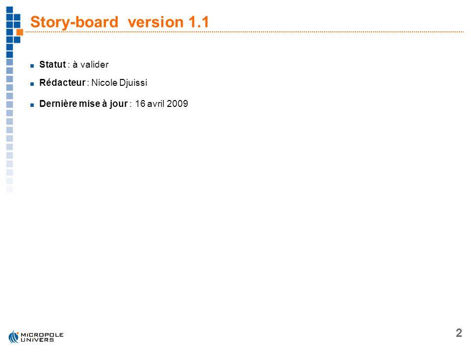 Story-board version 1.1 Statut : à valider Rédacteur : Nicole Djuissi