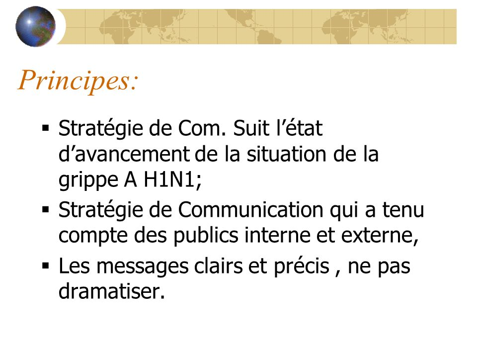 Principes: Stratégie de Com. Suit l'état d'avancement de la situation de la grippe A H1N1;