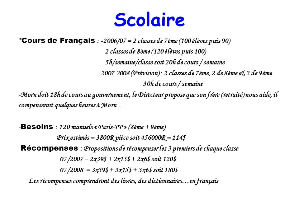 Scolaire *Cours de Français : -2006/07 = 2 classes de 7ème (100 élèves puis 90) 2 classes de 8ème (120 élèves puis 100)