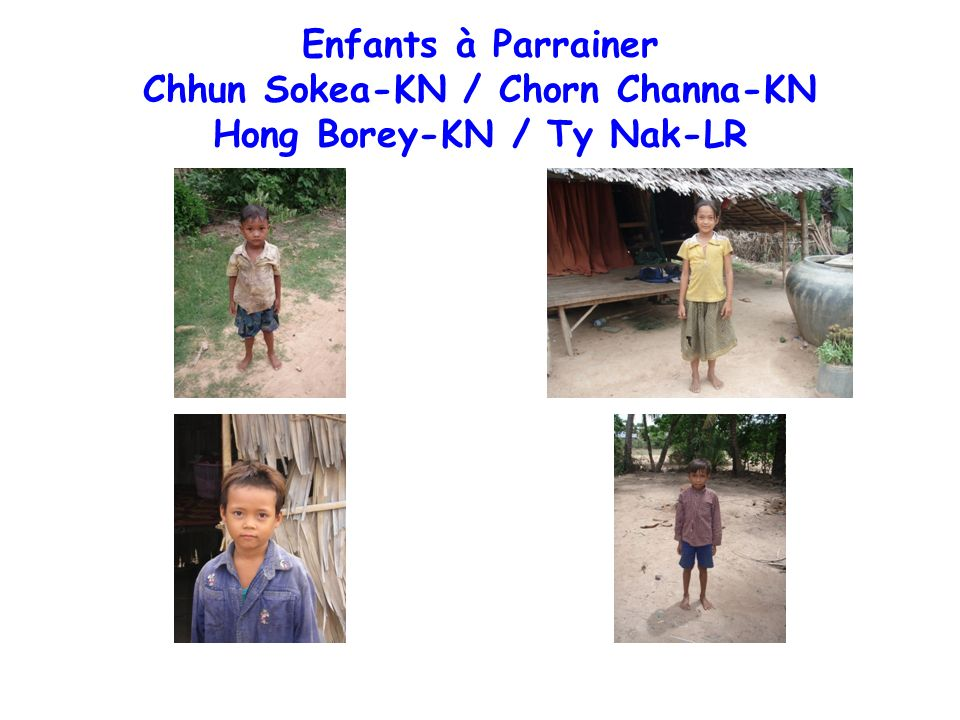 Enfants à Parrainer Chhun Sokea-KN / Chorn Channa-KN Hong Borey-KN / Ty Nak-LR