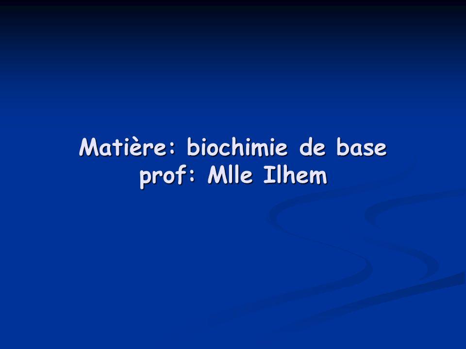 Matière: biochimie de base prof: Mlle Ilhem