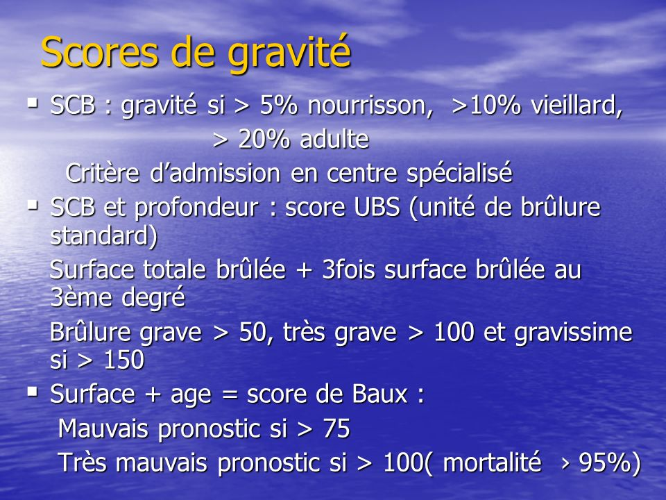 Scores de gravitéSCB : gravité si > 5% nourrisson, >10% vieillard, > 20% adulte. Critère d'admission en centre spécialisé.