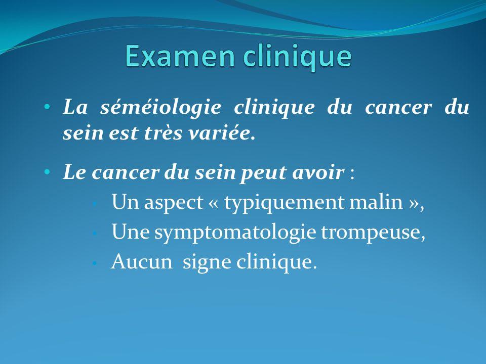 Examen clinique La séméiologie clinique du cancer du sein est très variée. Le cancer du sein peut avoir :