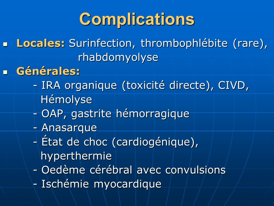 Complications Locales: Surinfection, thrombophlébite (rare),