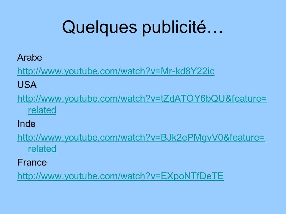 Quelques publicité… Arabe http://www.youtube.com/watch v=Mr-kd8Y22ic