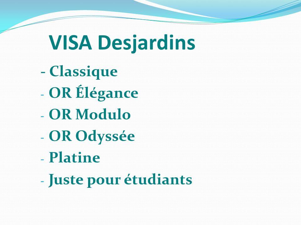 VISA Desjardins - Classique OR Élégance OR Modulo OR Odyssée Platine