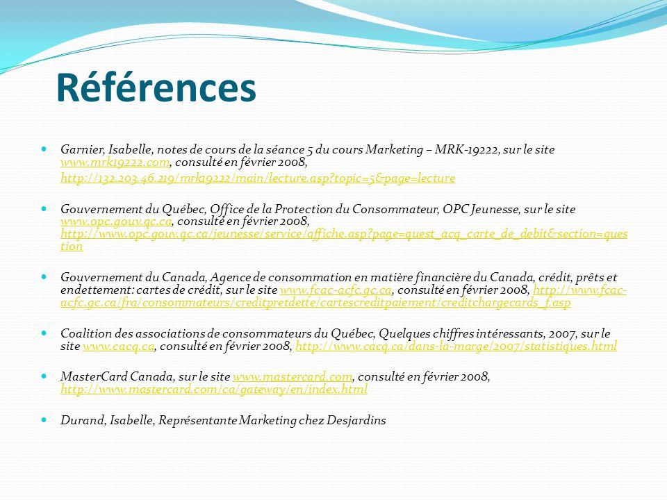 Références Garnier, Isabelle, notes de cours de la séance 5 du cours Marketing – MRK-19222, sur le site www.mrk19222.com, consulté en février 2008,