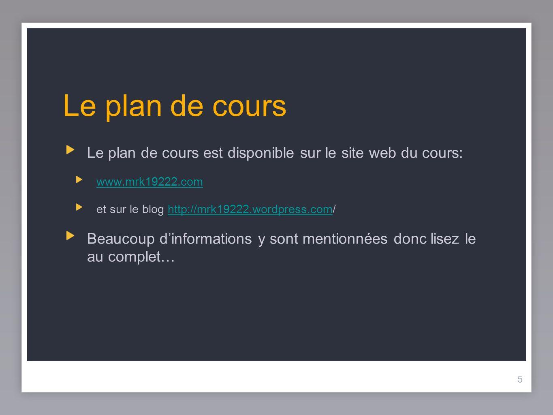 Le plan de cours Le plan de cours est disponible sur le site web du cours: www.mrk19222.com. et sur le blog http://mrk19222.wordpress.com/
