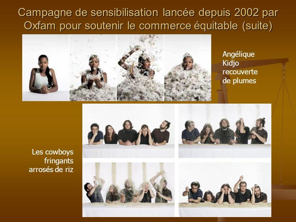 Campagne de sensibilisation lancée depuis 2002 par Oxfam pour soutenir le commerce équitable (suite)