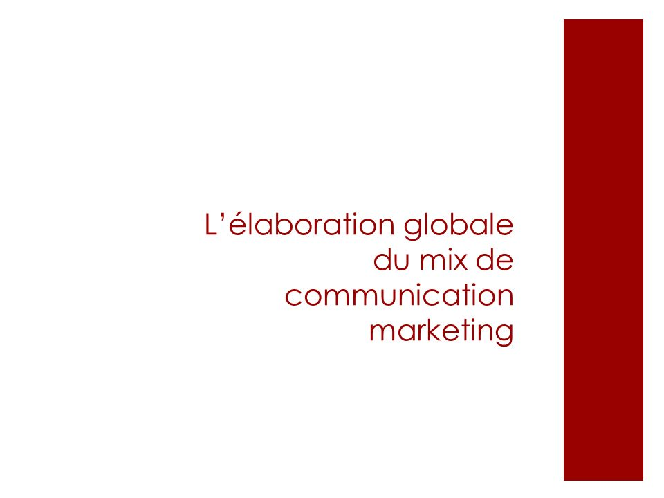 L'élaboration globale du mix de communication marketing
