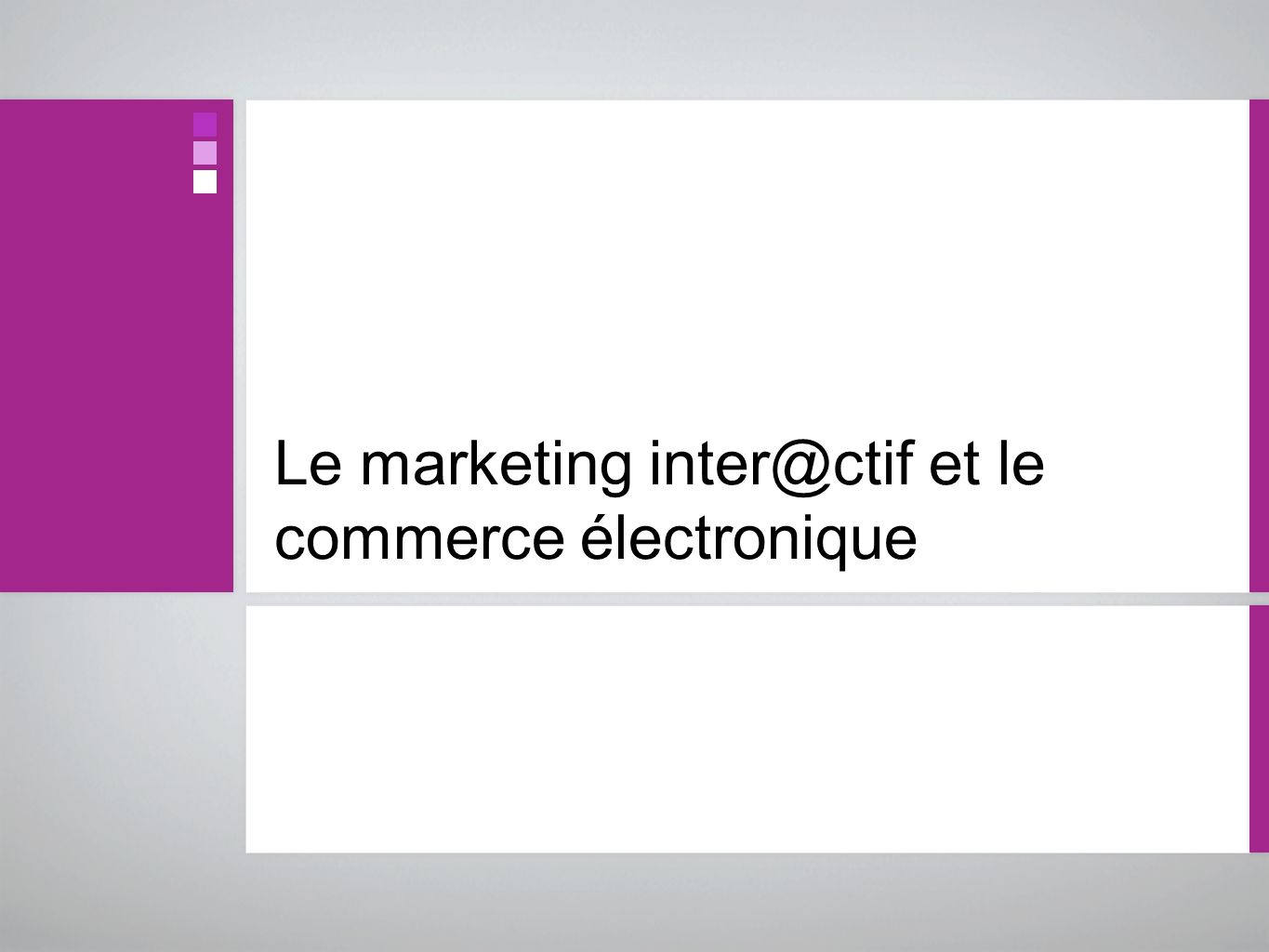 Le marketing inter@ctif et le commerce électronique