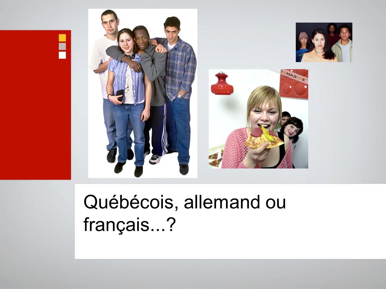 Québécois, allemand ou français...
