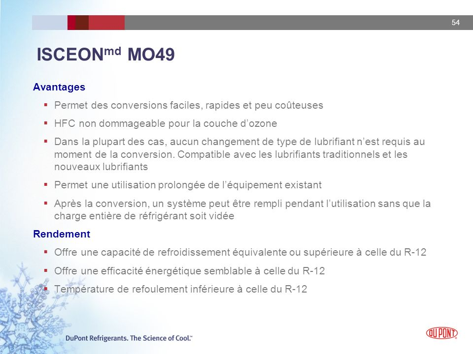 ISCEONmd MO49 Avantages. Permet des conversions faciles, rapides et peu coûteuses. HFC non dommageable pour la couche d'ozone.