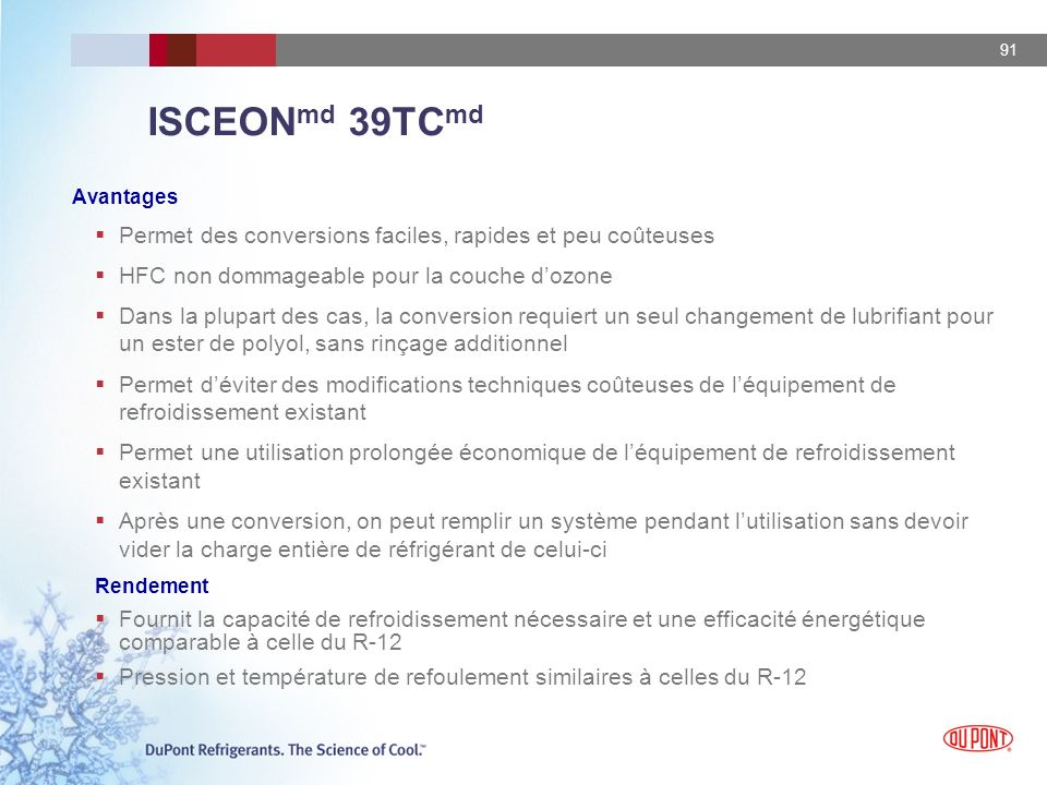 ISCEONmd 39TCmd Avantages. Permet des conversions faciles, rapides et peu coûteuses. HFC non dommageable pour la couche d'ozone.