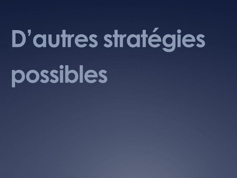 D'autres stratégies possibles