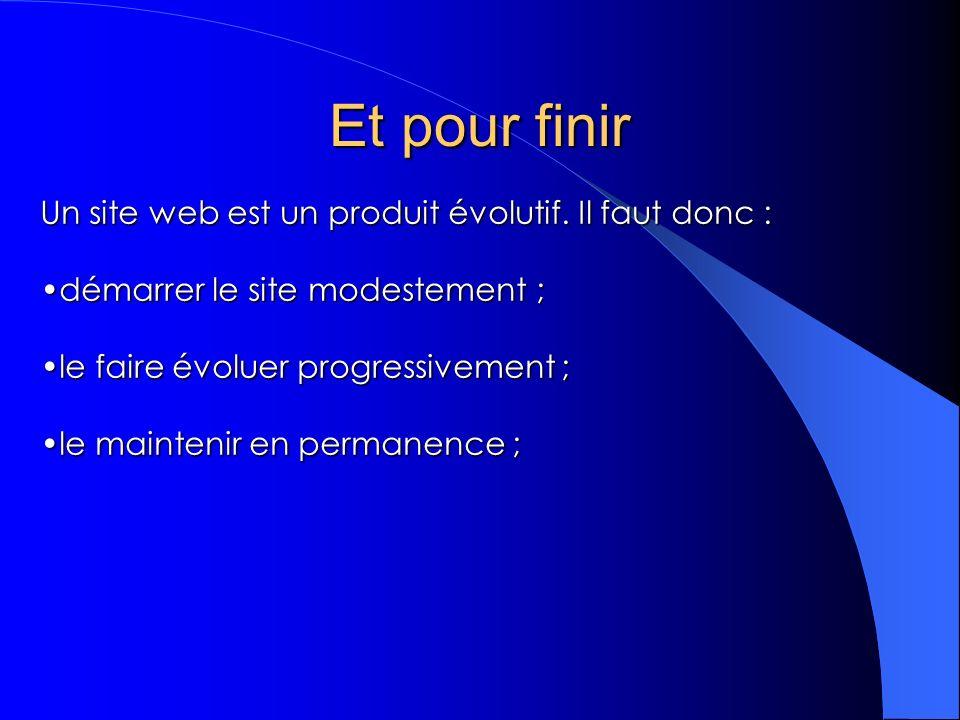 Et pour finir Un site web est un produit évolutif. Il faut donc :