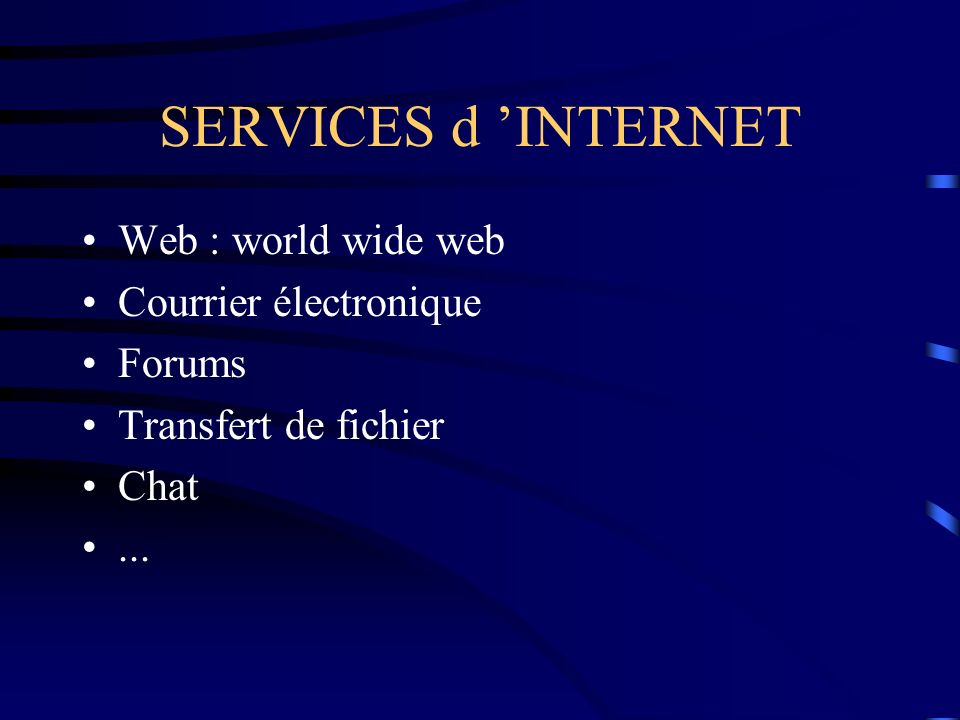 SERVICES d 'INTERNET Web : world wide web Courrier électronique Forums