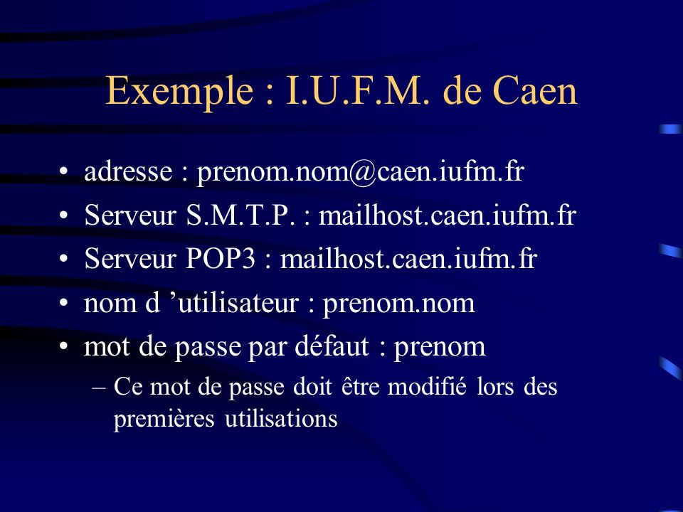 Exemple : I.U.F.M. de Caen adresse : prenom.nom@caen.iufm.fr