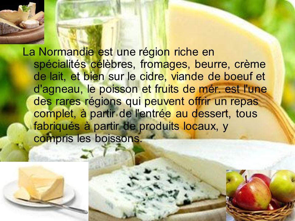 La Normandie est une région riche en spécialités célèbres, fromages, beurre, crème de lait, et bien sur le cidre, viande de boeuf et d agneau, le poisson et fruits de mér.