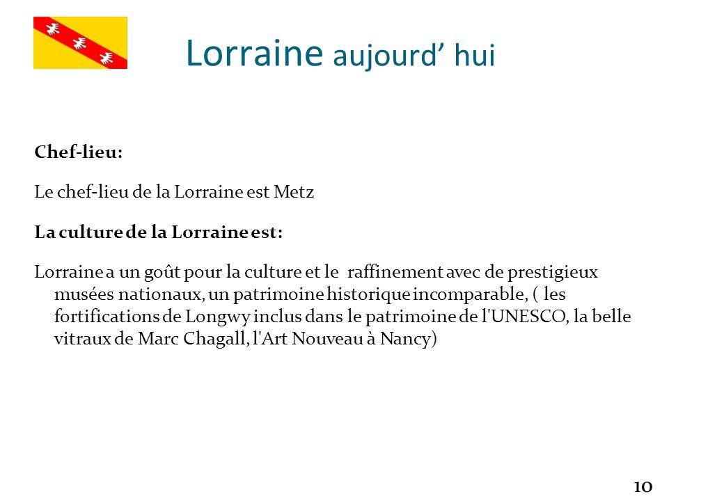 Lorraine aujourd' hui Chef-lieu: Le chef-lieu de la Lorraine est Metz