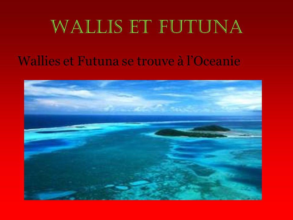 WALLIS ET FUTUNA Wallies et Futuna se trouve à l'Oceanie